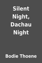 Silent Night, Dachau Night by Bodie Thoene