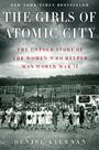 The Girls of Atomic City: The Untold Story of the Women Who Helped Win World War II by Denise Kiernan