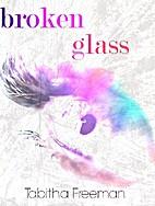 Broken Glass by Tabitha Freeman