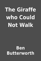 The Giraffe who Could Not Walk by Ben…