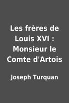 Les frères de Louis XVI : Monsieur le Comte…