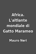 Africa. L'altlante mondiale di Gatto Marameo…