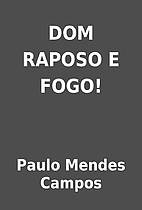 DOM RAPOSO E FOGO! by Paulo Mendes Campos