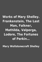 Works of Mary Shelley. Frankenstein, The…