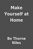 Make Yourself at Home by Bo Thorne Niles