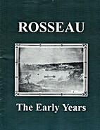 Rosseau. The Early Years by Rosseau…