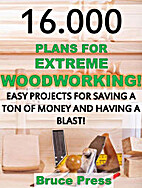 16.000 Plans For Extreme Woodworking: Easy…