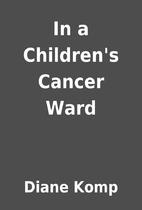 In a Children's Cancer Ward by Diane Komp