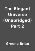 The Elegant Universe (Unabridged) Part 2 by…