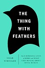 Image of the book The Thing with Feathers: The Surprising Lives of Birds and What They Reveal About Being Human by the author