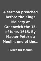 A sermon preached before the Kings Maiesty…