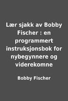 Lær sjakk av Bobby Fischer : en…