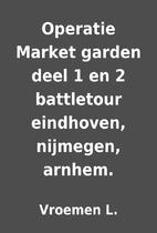 Operatie Market garden deel 1 en 2…