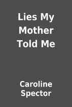 Lies My Mother Told Me by Caroline Spector