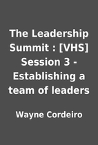 The Leadership Summit : [VHS] Session 3 -…