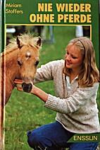 Nie wieder ohne Pferde by Miriam Stoffers