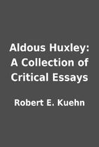 Aldous Huxley: A Collection of Critical…