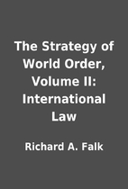 The Strategy of World Order, Volume II:…