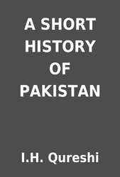 A SHORT HISTORY OF PAKISTAN By IH Qureshi