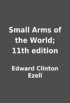 Small Arms of the World; 11th edition by…