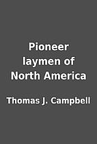 Pioneer laymen of North America by Thomas J.…