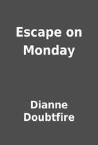 Escape on Monday by Dianne Doubtfire