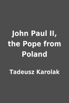 John Paul II, the Pope from Poland by…