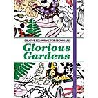 Glorious Gardens: Creative Coloring Book for…