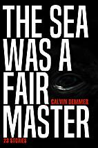 The Sea Was a Fair Master by Calvin Demmer