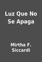 Luz Que No Se Apaga by Mirtha F. Siccardi
