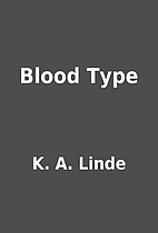 Blood Type by K. A. Linde