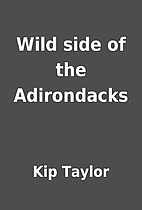 Wild side of the Adirondacks by Kip Taylor