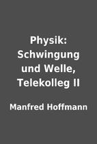 Physik: Schwingung und Welle, Telekolleg II…