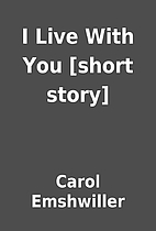 I Live With You [short story] by Carol…