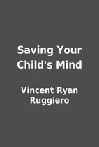 Saving Your Child's Mind by Vincent Ryan…