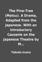 The Pine-Tree (Matsu). A Drama, Adapted from…