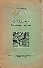 Charleroi, Ses origines et son nom by Joseph…