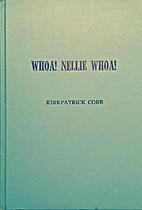 Whoa! Nellie, whoa! by Kirkpatrick Cobb