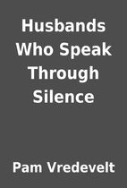 Husbands Who Speak Through Silence by Pam…