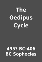 The Oedipus Cycle by 495? BC-406 BC…