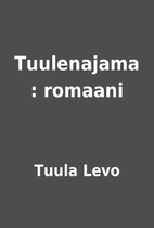 Tuulenajama : romaani by Tuula Levo