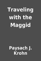 Traveling with the Maggid by Paysach J.…