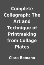 Complete Collagraph: The Art and Technique…