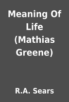 Meaning Of Life (Mathias Greene) by R.A.…