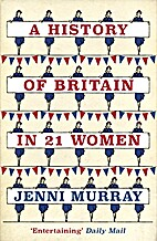 A History of Britain in 21 Women: A Personal…