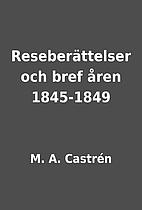 Reseberättelser och bref åren 1845-1849 by…
