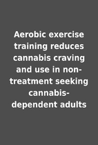 Aerobic exercise training reduces cannabis…
