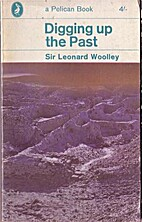 Digging up the Past. by Woolley, Charles…