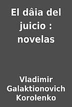 El dâia del juicio : novelas by…