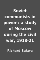 Soviet communists in power : a study of…